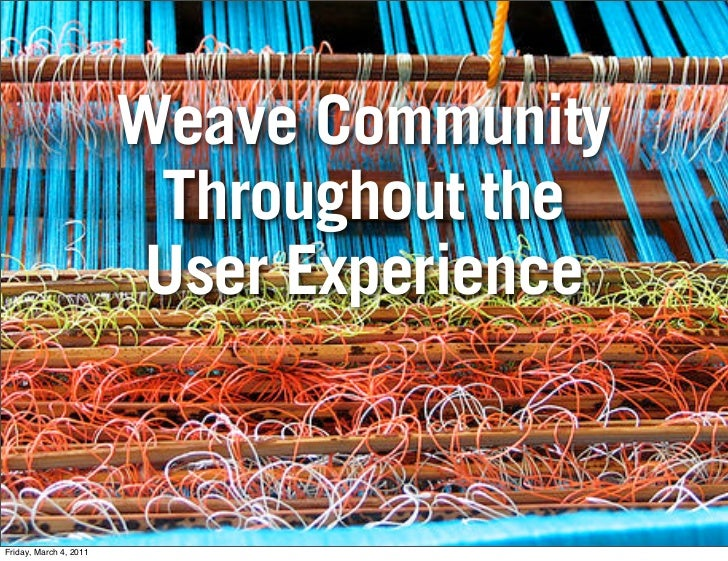 Weave Community                         Throughout the                         User ExperienceFriday, March 4, 2011