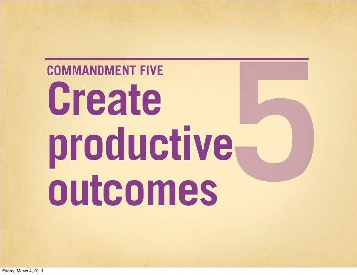 5                        COMMANDMENT FIVE                        Create                        productive                 ...