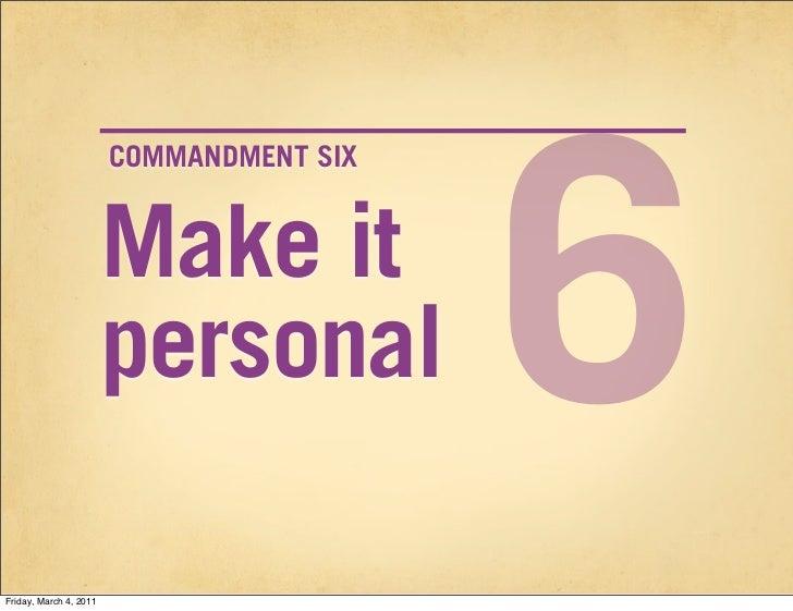 6                        COMMANDMENT SIX                        Make it                        personalFriday, March 4, 2011