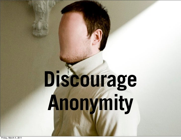 Discourage                        AnonymityFriday, March 4, 2011