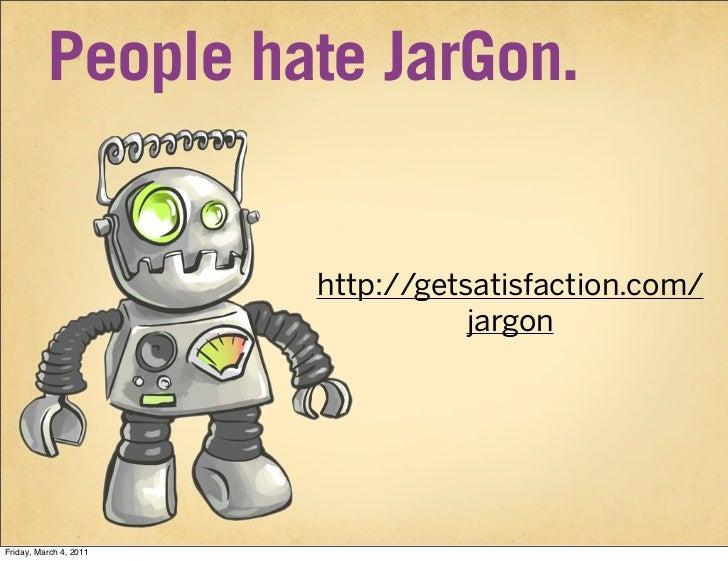 People hate JarGon.                        http://getsatisfaction.com/                                   jargonFriday, Mar...