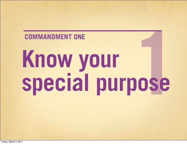1                        COMMANDMENT ONE                   Know your                   special purposeFriday, March 4, 2011