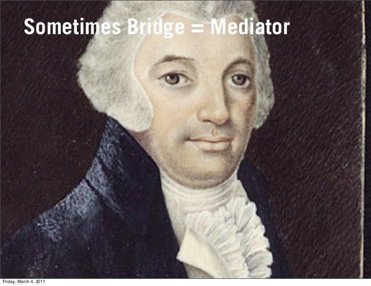 Sometimes Bridge = MediatorFriday, March 4, 2011