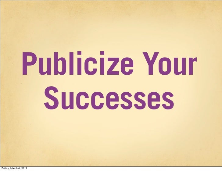Publicize Your                SuccessesFriday, March 4, 2011
