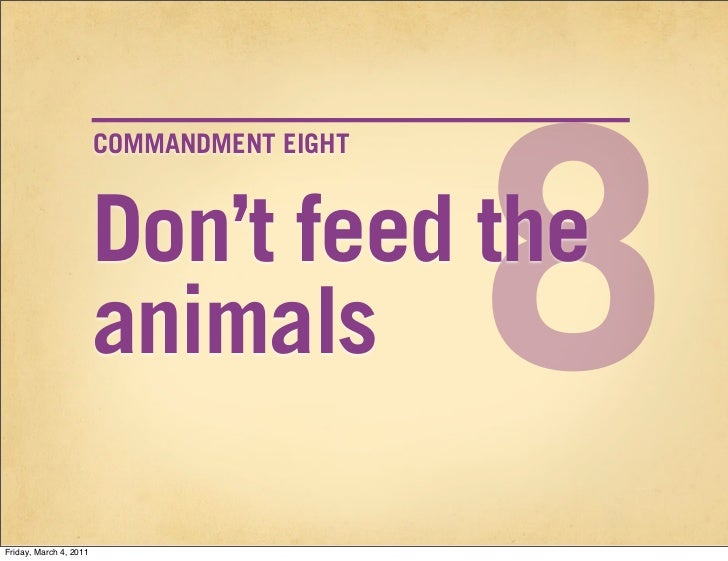 8                        COMMANDMENT EIGHT                        Don't feed the                        animalsFriday, Mar...