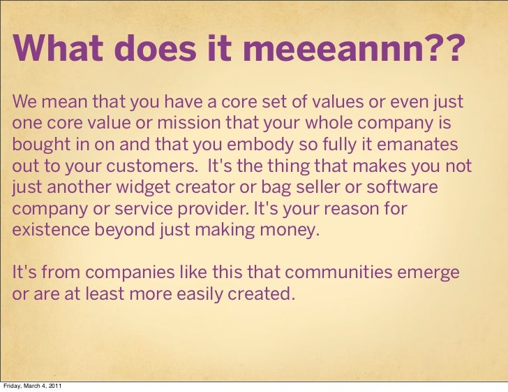 What does it meeeannn??   We mean that you have a core set of values or even just   one core value or mission that your wh...