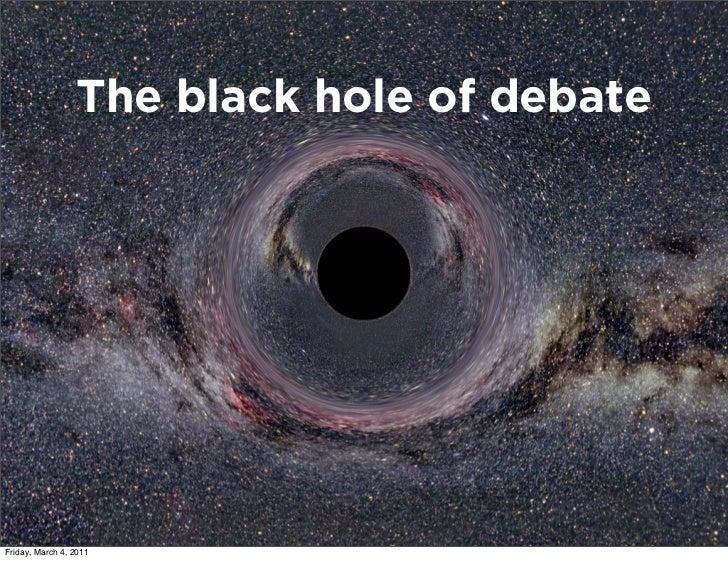 The black hole of debateFriday, March 4, 2011