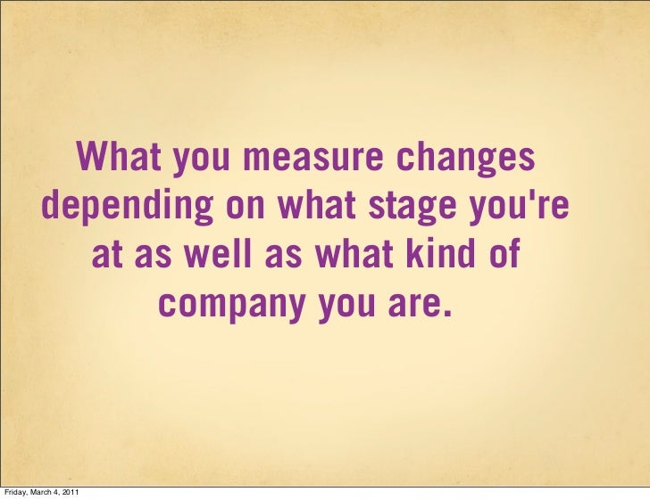What you measure changes          depending on what stage youre            at as well as what kind of                compa...