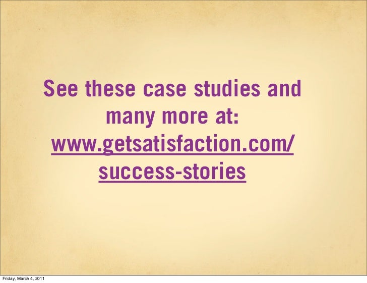 See these case studies and                           many more at:                     www.getsatisfaction.com/           ...