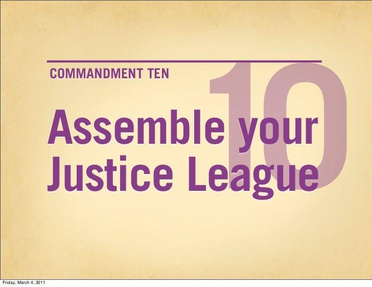 10                        COMMANDMENT TEN                        Assemble your                        Justice LeagueFriday...