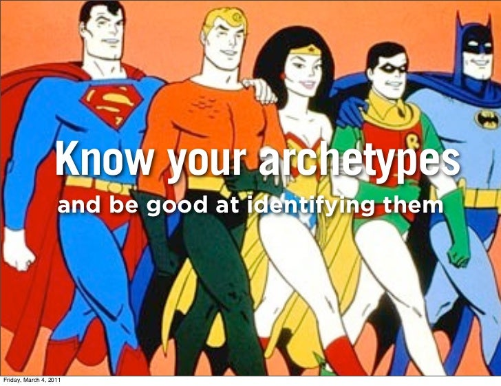 Know your archetypes                   and be good at identifying themFriday, March 4, 2011