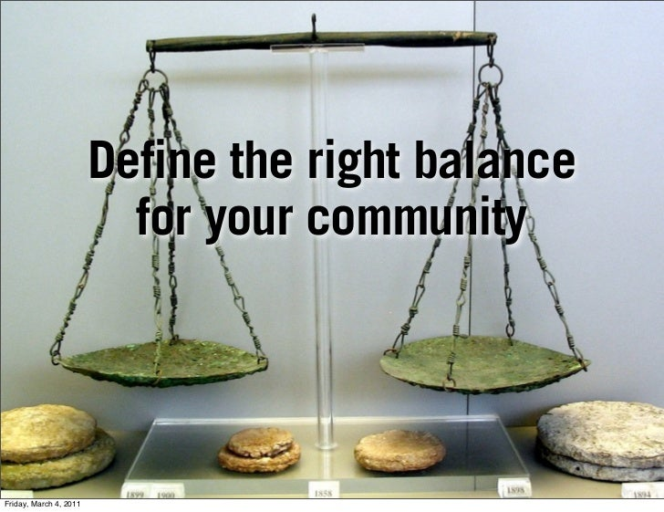 Define the right balance                          for your communityFriday, March 4, 2011