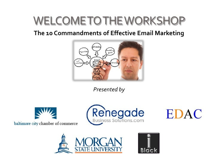 WELCOME TO THE WORKSHOP The 10 Commandments of Effective Email Marketing                        Presented by