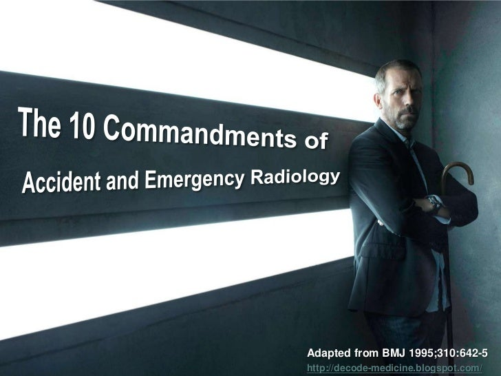 The 10 Commandments of<br />Accident and Emergency Radiology<br />Adapted from BMJ 1995;310:642-5<br />http://decode-medic...