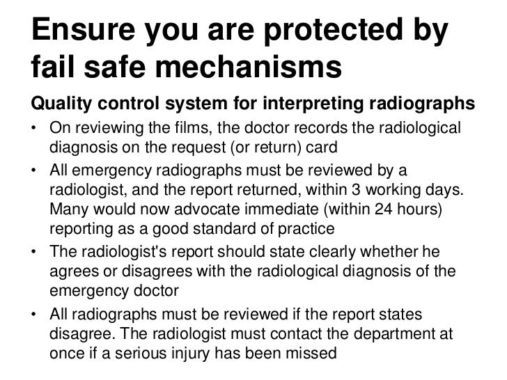 Ensure you are protected by fail safe mechanisms<br />Quality control system for interpreting radiographs<br />On reviewin...