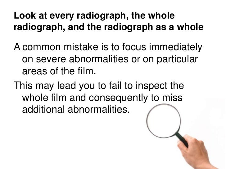 Look at every radiograph, the whole radiograph, and the radiograph as a whole<br />A common mistake is to focus immediatel...