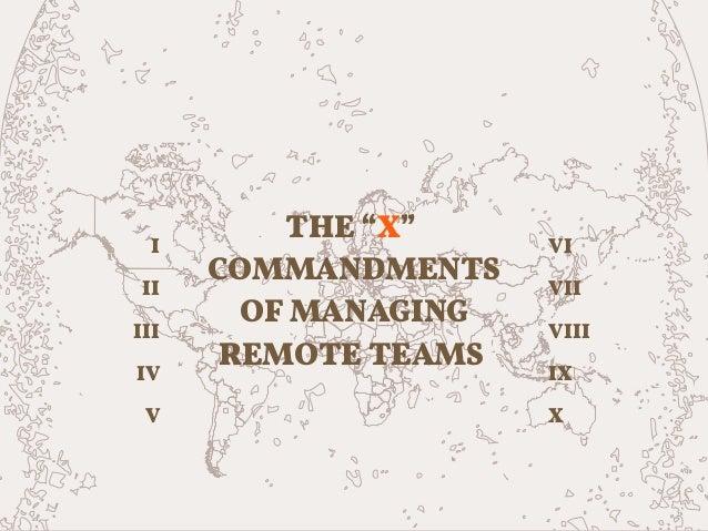 """I II III IV V VI VII VIII IX X THE """"X"""" COMMANDMENTS OF MANAGING REMOTE TEAMS"""