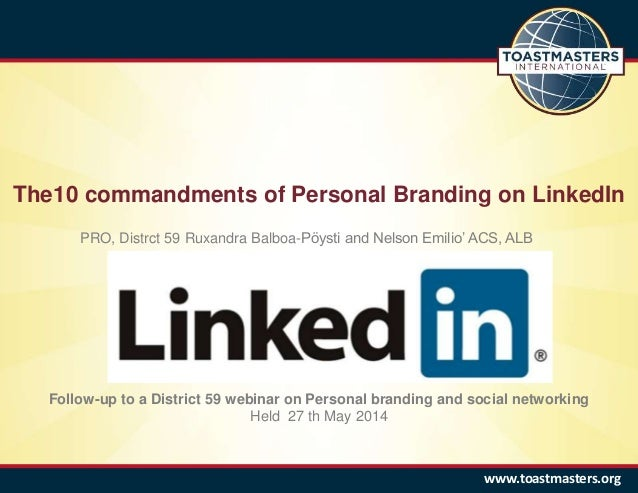 The10 commandments of Personal Branding on LinkedIn www.toastmasters.org Follow-up to a District 59 webinar on Personal br...