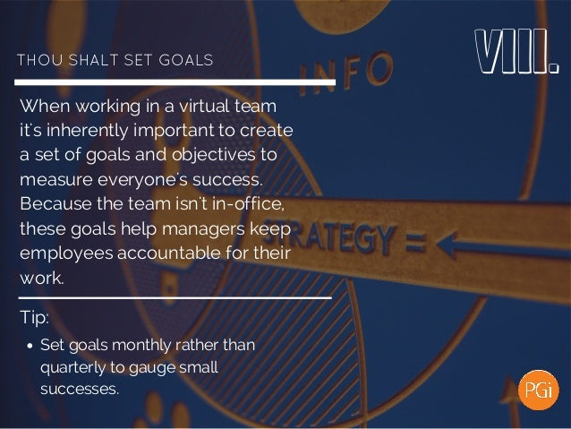 THOUSHALTSETGOALS When working in a virtual team it's inherently important to create a set of goals and objectives to ...