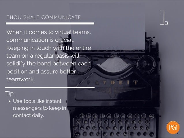 THOUSHALTCOMMUNICATE When it comes to virtual teams, communication is crucial. Keeping in touch with the entire team on ...