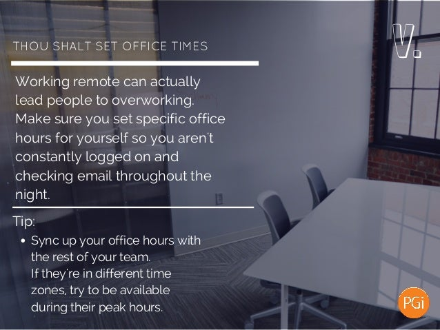 THOUSHALTSETOFFICETIMES Working remote can actually lead people to overworking. Make sure you set specific office hour...