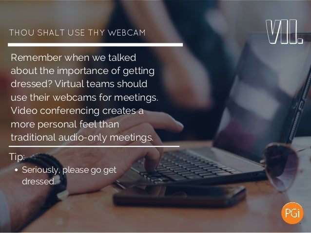 THOUSHALTUSETHYWEBCAM Remember when we talked about the importance of getting dressed? Virtual teams should use their ...