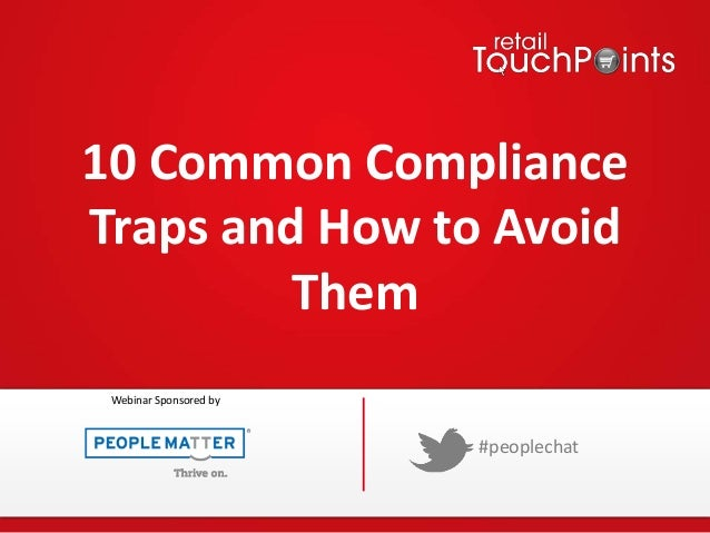 10 Common Compliance Traps and How to Avoid Them #peoplechat Webinar Sponsored by
