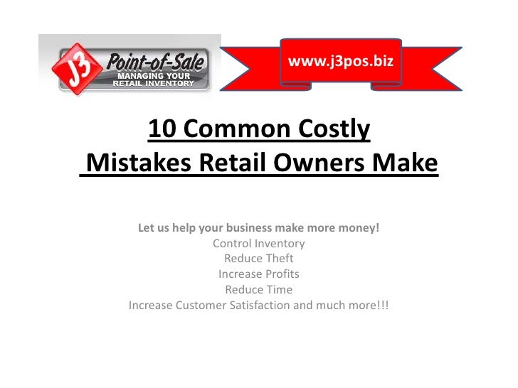 10 Common CostlyMistakes Retail Owners Make<br />Let us help your business make more money!<br />Control Inventory<br />Re...