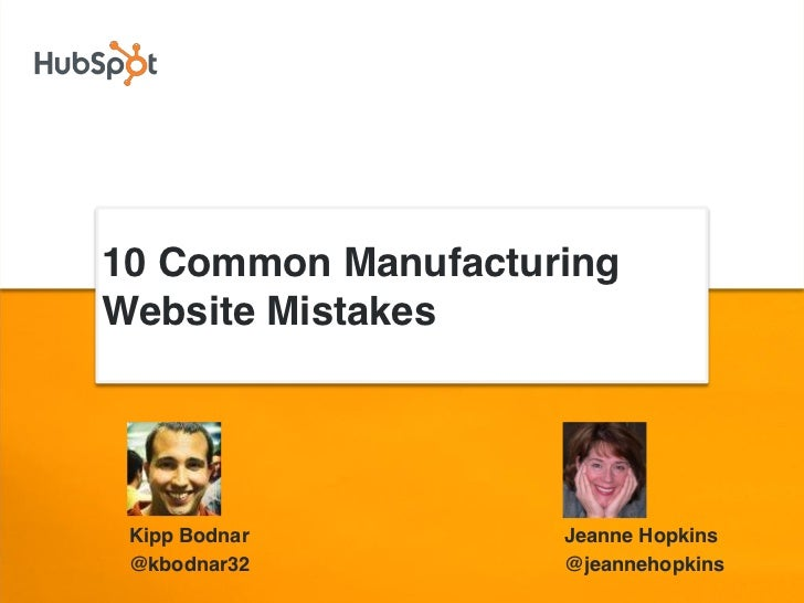 10 Common ManufacturingWebsite Mistakes Kipp Bodnar        Jeanne Hopkins @kbodnar32         @jeannehopkins