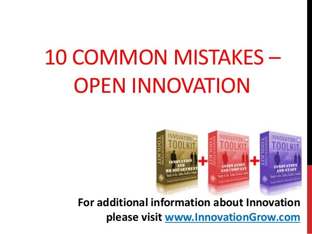 10 COMMON MISTAKES –OPEN INNOVATIONFor additional information about Innovationplease visit www.InnovationGrow.com