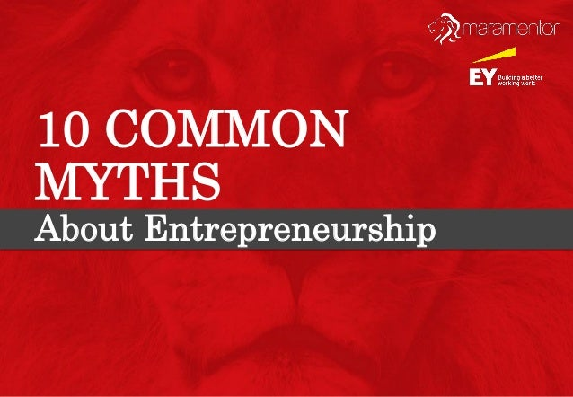 common myths about entrepreneurs Myth 2: you need to have an idea before deciding to be an entrepreneur i have had the opportunity to meet various entrepreneurs at business school and i was impressed by the range of their .