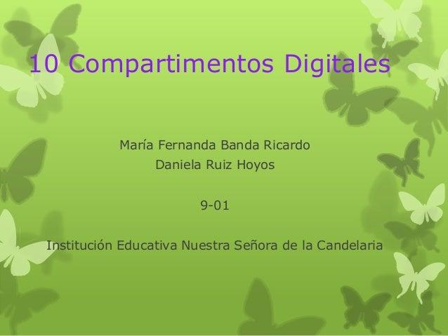 10 Compartimentos DigitalesMaría Fernanda Banda RicardoDaniela Ruiz Hoyos9-01Institución Educativa Nuestra Señora de la Ca...