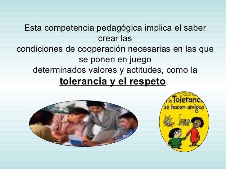 Esta competencia pedagógica implica el saber crear las condiciones de cooperación necesarias en las que se ponen en juego ...