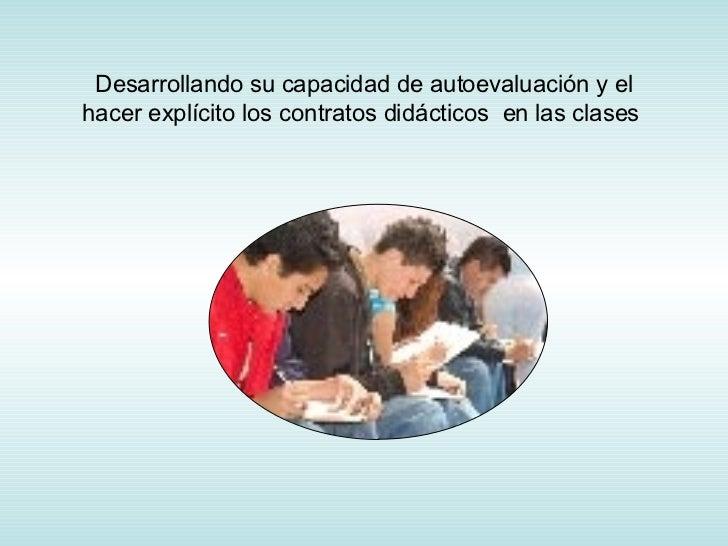 Desarrollando su capacidad de autoevaluación y el hacer explícito los contratos didácticos  en las clases