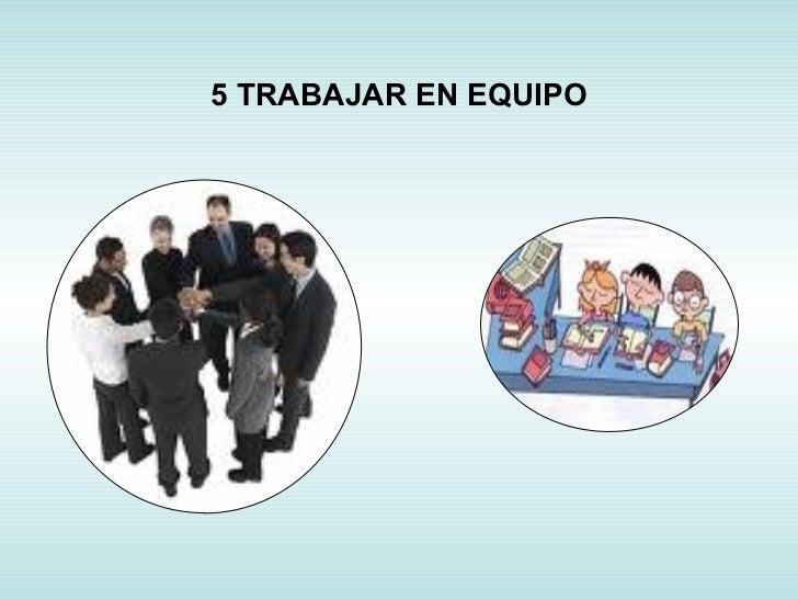 5 TRABAJAR EN EQUIPO