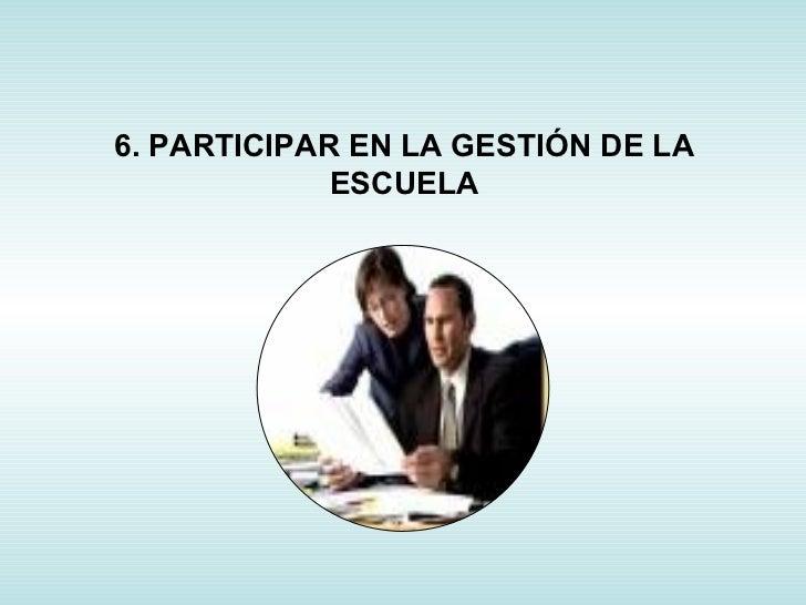 6. PARTICIPAR EN LA GESTIÓN DE LA ESCUELA