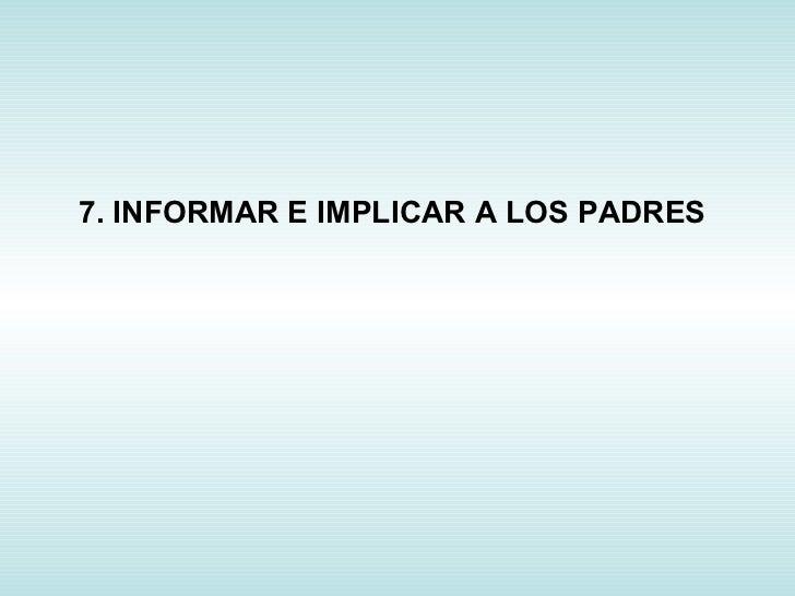 7. INFORMAR E IMPLICAR A LOS PADRES