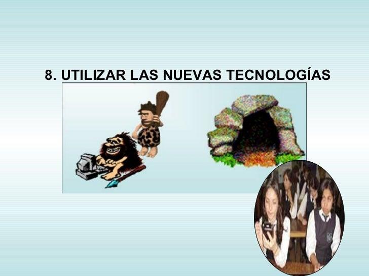 8. UTILIZAR LAS NUEVAS TECNOLOGÍAS