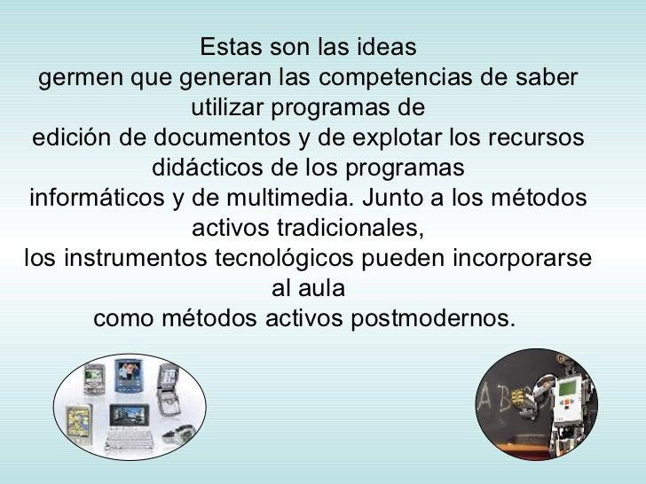 Estas son las ideas germen que generan las competencias de saber utilizar programas de edición de documentos y de explotar...