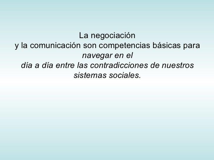 La negociación y la comunicación son competencias básicas para  navegar en el día a día entre las contradicciones de nuest...