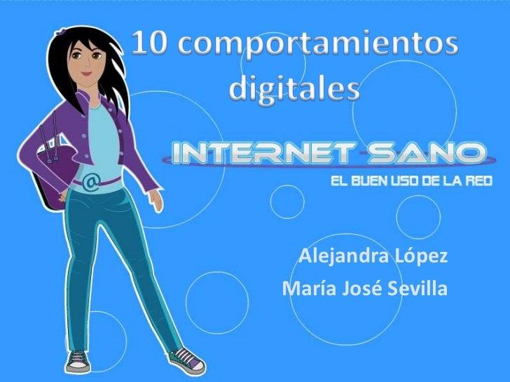 10 comportamientos digitales<br />Alejandra López<br />María José Sevilla<br />