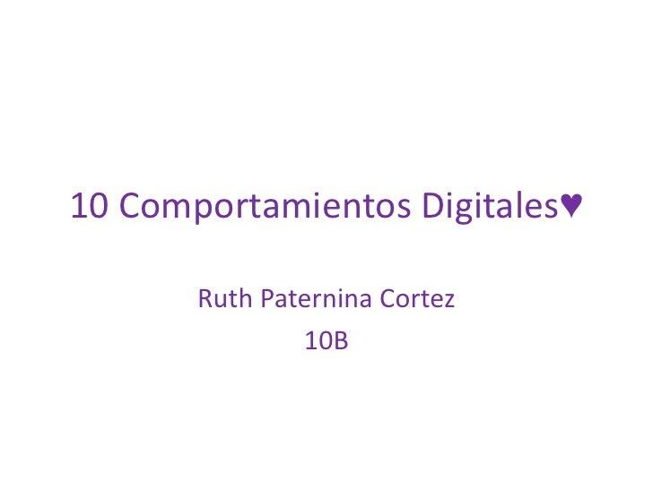 10 Comportamientos Digitales♥<br />Ruth Paternina Cortez <br />10B <br />