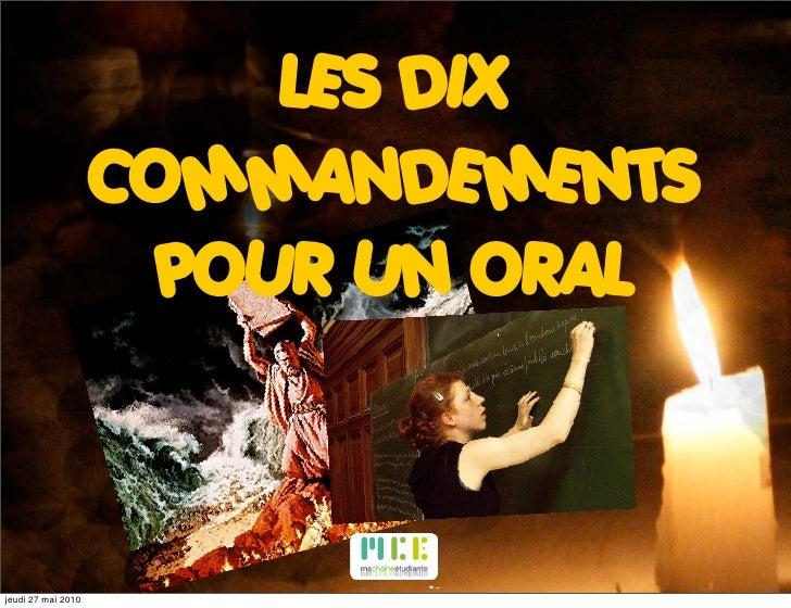 LES DIX                     COMMANDEMENTS                       POUR UN ORAL    jeudi 27 mai 2010