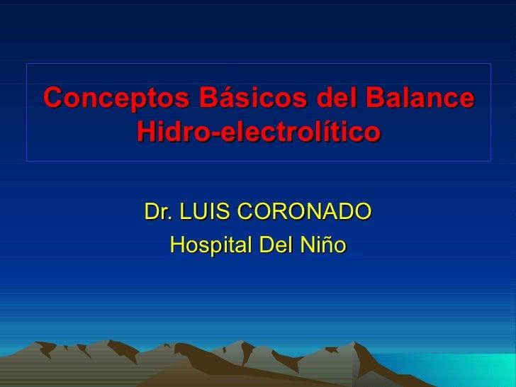 Conceptos Básicos del Balance     Hidro-electrolítico      Dr. LUIS CORONADO        Hospital Del Niño