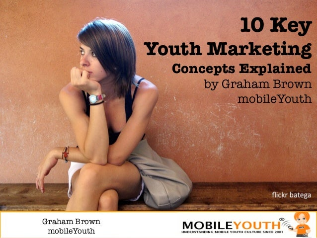 10 Key!                Youth Marketing                  Concepts Explained                      by Graham Brown           ...