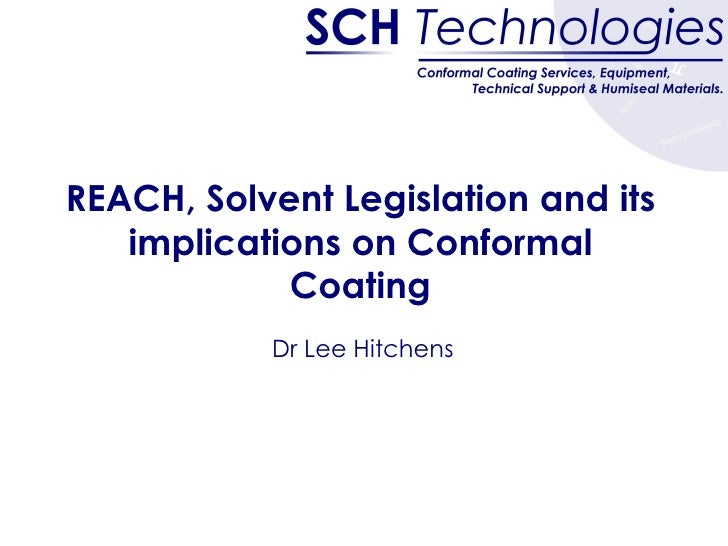 REACH, Solvent Legislation and its implications on Conformal Coating Dr Lee Hitchens