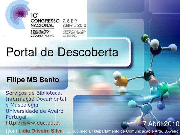 Portal de Descoberta<br />Filipe MS BentoServiços de Biblioteca, Informação Documental e MuseologiaUniversidade de AveiroP...