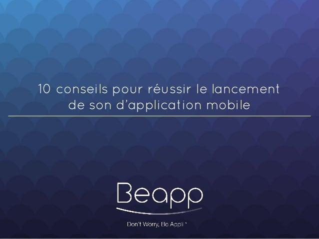 10 conseils pour réussir le lancement de son d'application mobile