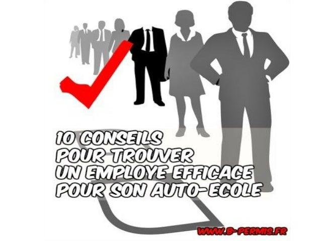 www.b-permis.fr Pourquoi cette vidéo ? 10 conseils pour trouver un employé efficace pour votre auto-école !