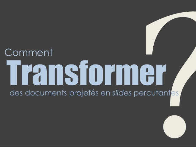 Transformerdes documents projetés en slides percutantes Comment